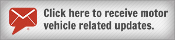 Click here to receive motor vehicle related updates.