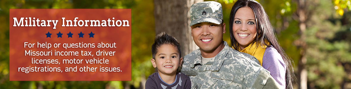 Military Information - For help or questions about Missouri income tax, driver licenses, motor vehicle registrations, and other issues.