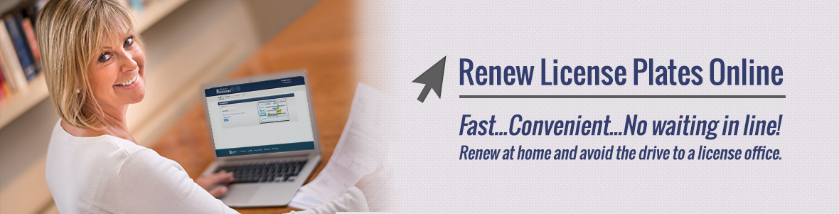 Renew License Plates Online - Fast... Convenient... No waiting in line! Renew at home and avoid the drive to a license office.